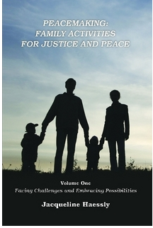 """""""Peacemaking: Family Activities for Justice and Peace, Vol. 1, Facing Challenges and Embracing Possibilities"""""""
